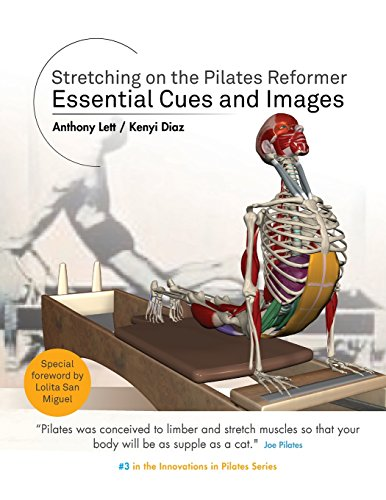 Stretching on the Pilates Reformer: Essential Cues and Images (Innovations in Pilates) (Volume 3)
