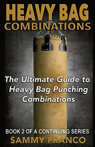 Heavy Bag Combinations: The Ultimate Guide to Heavy Bag Punching Combinations (Heavy Bag Training Series Book 2)