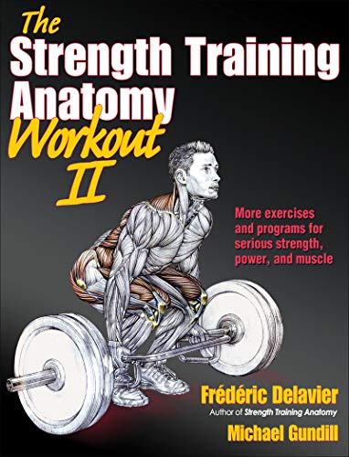 The Strength Training Anatomy Workout II: Building Strength and Power with Free Weights and Machines