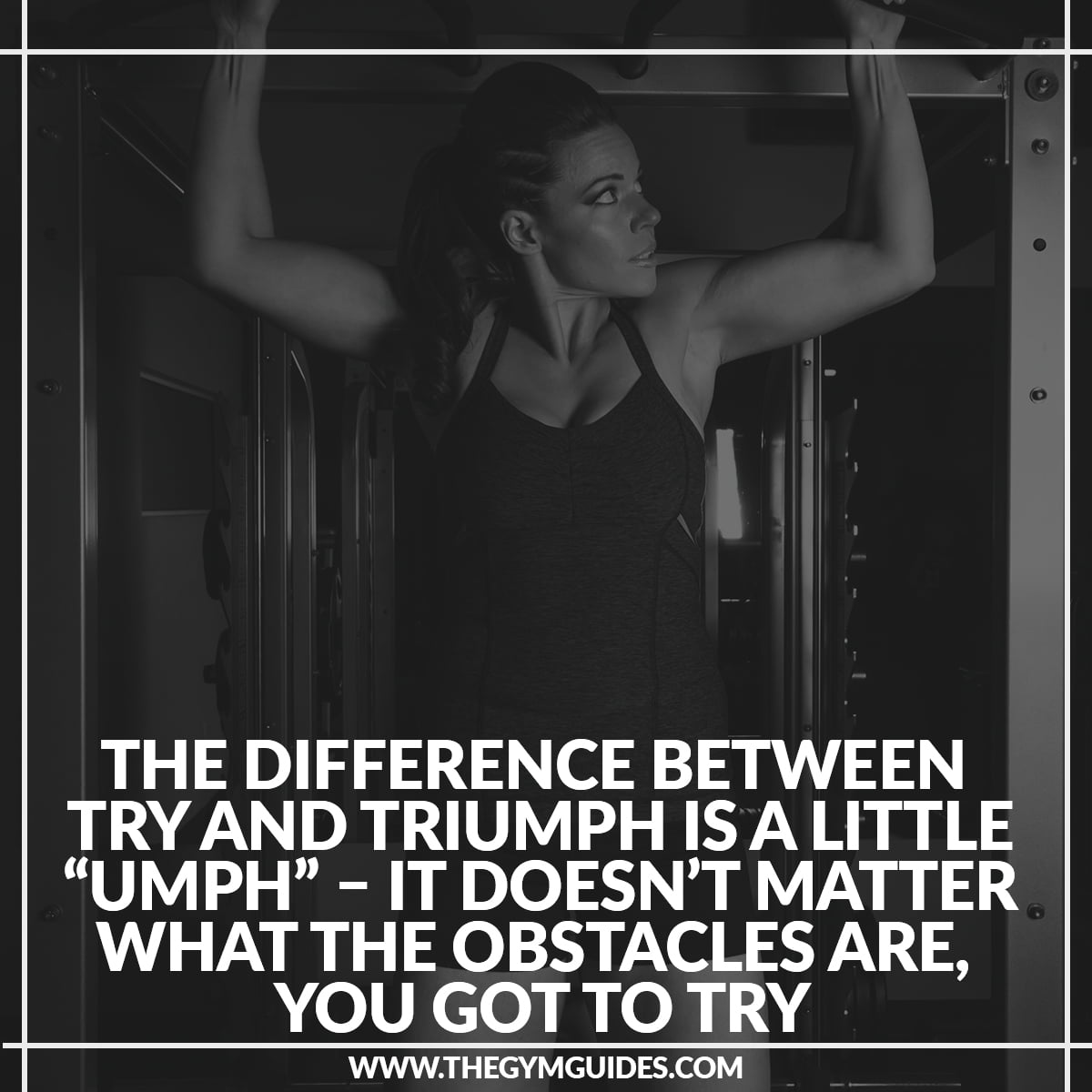 "The Difference between TRY and TRIUMPH is a little ""UMPH"" – it doesn't matter what the obstacles are, you got to try"
