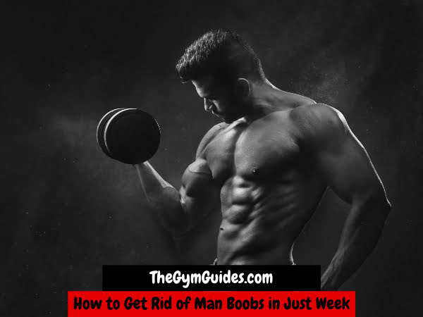 How to Get Rid of Man Boobs in Just Week