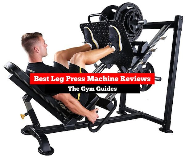 Best Leg Press Machine Reviews 2019